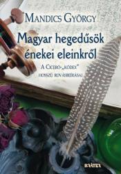 Magyar hegedűsök énekei eleinkről (2015)