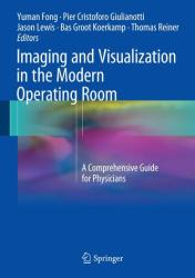 Imaging and Visualization in the Modern Operating Room - A Comprehensive Guide for Physicians (2015)
