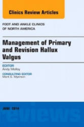 Management of Primary and Revision Hallux Valgus, An issue of Foot and Ankle Clinics of North America - Andrew Molloy (2014)