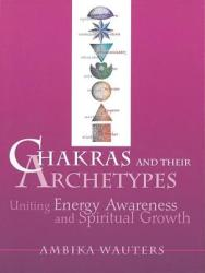 Chakras & Their Archetypes: Uniting Energy Awareness with Spiritual Growth (ISBN: 9780895948915)