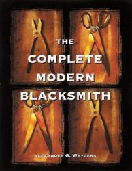 Complete Modern Blacksmith - Alexander Weygers (ISBN: 9780898158960)