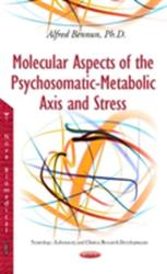 Molecular Aspects of the Psychosomatic-Metabolic Axis & Stress (2015)