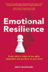 Emotional Resilience - Know What it Takes to be Agile, Adaptable and Perform at Your Best (2015)