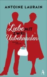 Liebe mit zwei Unbekannten - Antoine Laurain, Claudia Kalscheuer (2015)