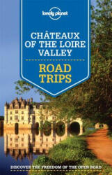 Lonely Planet Chateaux of the Loire Valley Road Trips (2015)