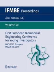First European Biomedical Engineering Conference for Young Investigators - ENCY2015, Budapest, May 28 - 30, 2015 (2015)