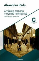 Civilizaţia română modernă neîmplinită. Un eseu post-lovinescian (2015)