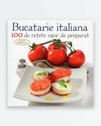 Bucătărie italiană. 100 de rețete ușor de preparat (2015)