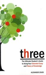 Three - The Definitive Student's Guide to the Extended Essay and Theory of Knowledge (ISBN: 9780956087300)