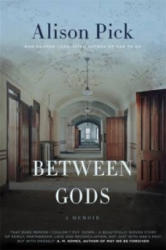 Between Gods - Alison Pick (2015)