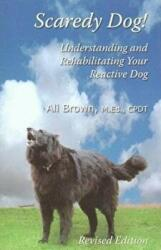 Scaredy Dog: Understanding and Rehabilitating Your Reactive Dog (ISBN: 9780976641407)