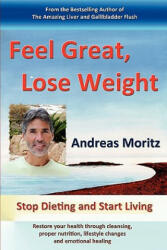 Feel Great, Lose Weight - Andreas Moritz (ISBN: 9780982180174)