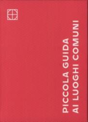 Piccola Guida Ai Luoghi Communi (2015)