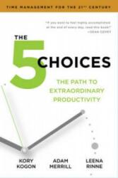 5 Choices - The Path to Extraordinary Productivity (2015)