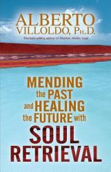 Mending the Past and Healing the Future with Soul Retrieval (ISBN: 9781401906269)