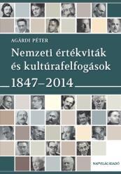 AGÁRDI PÉTER - NEMZETI ÉRTÉKVITÁK ÉS KULTÚRAFELFOGÁSOK 1847-2014 (2015)