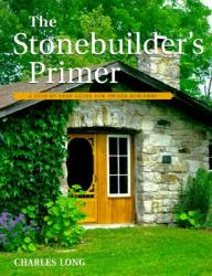 The Stonebuilder's Primer: A Step-By-Step Guide for Owner-Builders (ISBN: 9781552092989)