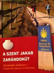 Magyar Szent Jakab zarándokút útikönyv - magyarországi szakasz Szent Jakab baráti kör 2018 (ISBN: 9789631221893)