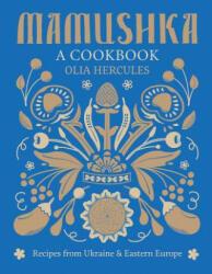 Mamushka: Recipes from Ukraine and Eastern Europe (2015)