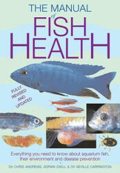 The Manual of Fish Health: Everything You Need to Know about Aquarium Fish, Their Environment and Disease Prevention - Chris Andrews, Adrian Exell, Neville Carrington (ISBN: 9781554076918)