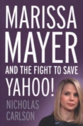 Marissa Mayer and the Fight to Save Yahoo - Nicholas Carlson (2015)