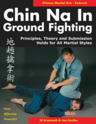 Chin Na in Ground Fighting - Principles, Theory and Submission Holds for All Martial Styles (2003)