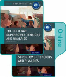 Cold War - Superpower Tensions and Rivalries: IB History Print and Online Pack: Oxford IB Diploma Programme - Alexis Mamaux (2015)