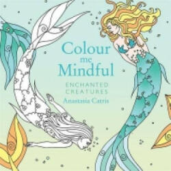 Colour Me Mindful: Enchanted Creatures - Anastasia Catris (0000)