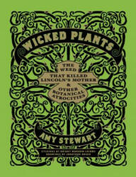 Wicked Plants: The Weed That Killed Lincoln's Mother & Other Botanical Atrocities (ISBN: 9781565126831) (ISBN: 9781565126831)