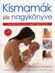 Kismamák nagykönyve - Gyakorlati kézikönyv a fogamzástól a gyermek hároméves koráig (2015)