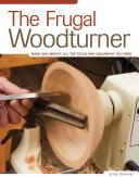 Frugal Woodturner - Make and Modify All the Tools and Equipment You Need (ISBN: 9781565234345)