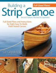 Building a Strip Canoe, Second Edition - Gil Gilpatrick (ISBN: 9781565234833)