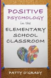 Positive Psychology in the Elementary School Classroom (2013)
