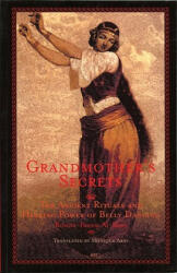 Grandmother's Secrets: The Ancient Rituals and Healing Power of Belly Dancing (ISBN: 9781566563260)