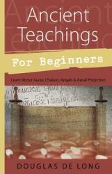 Ancient Teachings for Beginners: Auras, Chakras, Angels, Rebirth, Astral Projection (ISBN: 9781567182149)