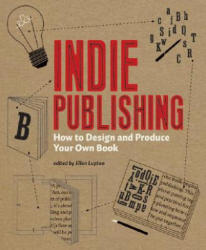 Indie Publishing - How to Design and Produce Your Own Book (ISBN: 9781568987606)