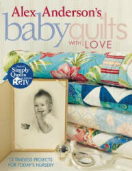 Alex Anderson's Baby Quilts with Love. 12 Timeless Projects for Today's Nursery - Print on Demand Edition (ISBN: 9781571203212)