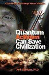 How Quantum Activism Can Save Civilization: A Few People Can Change Human Evolution (ISBN: 9781571746375)