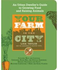 Your Farm in the City: An Urban Dweller's Guide to Growing Food and Raising Animals (ISBN: 9781579128623)