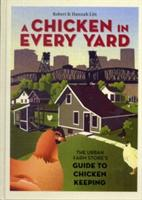 A Chicken in Every Yard: The Urban Farm Store's Guide to Chicken Keeping (ISBN: 9781580085823)