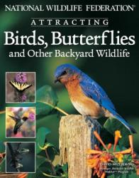 National Wildlife Federation Attracting Birds, Butterflies: And Other Backyard Wildlife (ISBN: 9781580111508)
