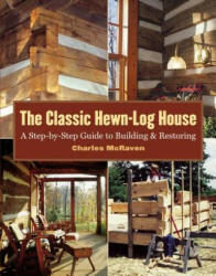 The Classic Hewn-Log House: A Step-By-Step Guide to Building and Restoring (ISBN: 9781580175906)
