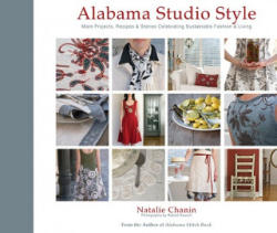 Alabama Studio Style: More Projects, Recipes & Stories Celebrating Sustainable Fashion & Living (ISBN: 9781584798231)