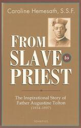 From Slave to Priest: The Inspirational Story of Father Augustine Tolton (ISBN: 9781586175245)