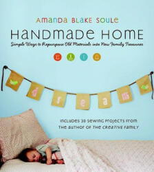 Handmade Home: Simple Ways to Repurpose Old Materials Into New Family Treasures (ISBN: 9781590305959)