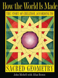 How the World Is Made: The Story of Creation According to Sacred Geometry (ISBN: 9781594773242)