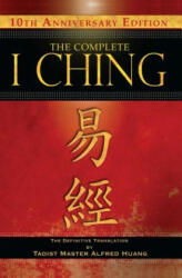 Complete I Ching - 10th Anniversary Edition - Alfred Huang (ISBN: 9781594773853)