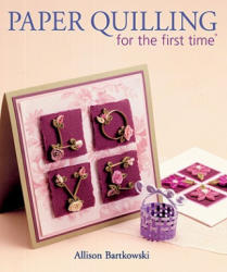 Paper Quilling for the first time (R) - Alli Bartkowski (ISBN: 9781600595899)