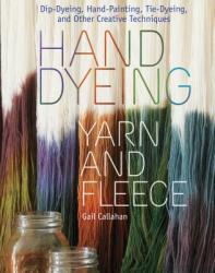 Hand Dyeing Yarn and Fleece - Gail Callahan (ISBN: 9781603424684)