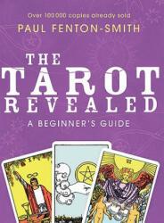 The Tarot Revealed: A Beginner's Guide (ISBN: 9781741752595)